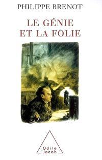 Le génie et la folie : en peinture, musique, littérature
