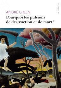 Pourquoi les pulsions de destruction ou de mort ?