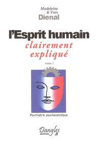 Psychiatrie psychanalytique. Volume 1, L'esprit humain : clairement expliqué