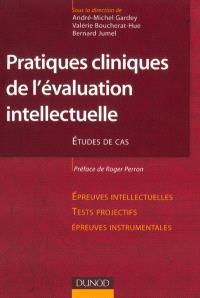 Pratiques cliniques de l'évaluation intellectuelle : études de cas : épreuves intellectuelles, tests projectifs, épreuves instrumentales