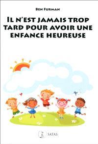 Il n'est jamais trop tard pour avoir une enfance heureuse : de l'adversité à la résilience