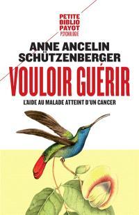 Vouloir guérir : l'aide au malade atteint d'un cancer