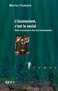 L'inconscient, c'est le social : désir et jouissance chez nos contemporains