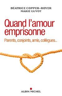 Quand l'amour emprisonne : parents, conjoints, amis, collègues...