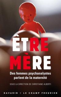 Etre mère : des femmes psychanalystes parlent de la maternité