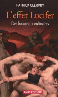 L'effet Lucifer : du décrochage du sens moral à l'épidémie du mal : des bourreaux ordinaires