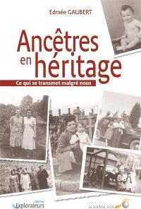Ancêtres en héritage : ce qui se transmet malgré nous