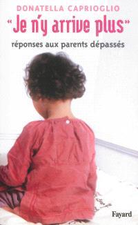 Je n'y arrive plus : réponses aux parents dépassés