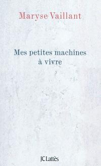 Mes petites machines à vivre : oser la tristesse, la solitude et l'ennui