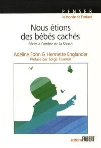 Nous étions des bébés cachés : récits à l'ombre de la Shoah
