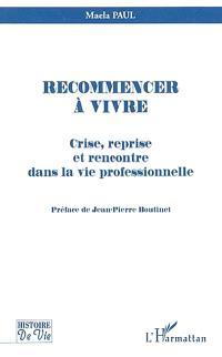 Recommencer à vivre : crise, reprise et rencontre dans la vie professionnelle