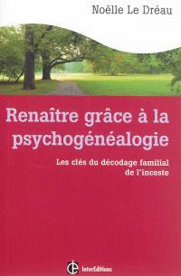 Renaître grâce à la psychogénéalogie : les clés du décodage familial de l'inceste