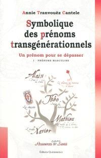 Symbolique des prénoms transgénérationnels : un prénom pour se dépasser. Volume 1, Prénoms masculins