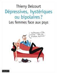 Dépressives, hystériques ou bipolaires ? : les femmes face aux psys