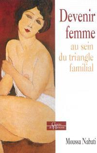 Devenir femme au sein du triangle familial