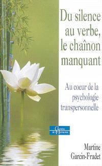 Du silence au verbe, le chaînon manquant : au coeur de la psychologie transpersonnelle