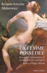 La femme possédée : sorcières, hystériques et personnalités multiples