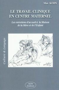 Le travail clinique en centre maternel : les entretiens d'accueil à la Maison de la mère et de l'enfant