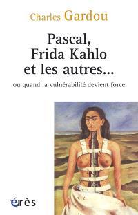 Pascal, Frida Kahlo et les autres... ou Quand la vulnérabilité devient force