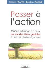 Passer à l'action : manuel à l'usage de ceux qui ont des idées géniales et ne les réalisent jamais