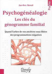 Psychogénéalogie : les clés du génogramme familial : quand l'arbre de vos ancêtres vous libère des programmations négatives