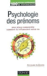 Psychologie des prénoms : pour mieux comprendre comment ils influencent notre vie : 100 petites expériences de psychologie