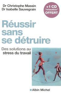 Réussir sans se détruire : des solutions au stress du travail