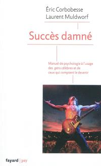 Succès damné : manuel de psychologie à l'usage des gens célèbres et de ceux qui comptent le devenir