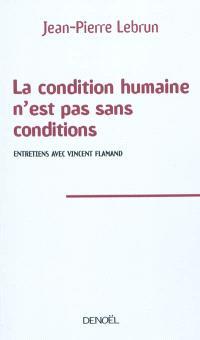 La condition humaine n'est pas sans conditions : entretiens avec Vincent Flamand