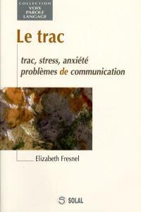 Le trac : trac, stress, anxiété, problèmes de communication