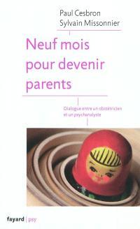 Neuf mois pour devenir parents : dialogue entre un obstétricien et un psychanalyste