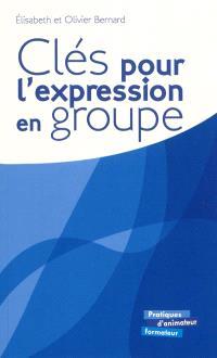 Clés pour l'expression en groupe : repères et exercices d'expression orale et écrite pour un travail de groupe efficace