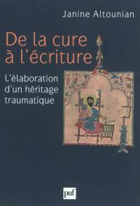 De la cure à l'écriture : l'élaboration d'un héritage traumatique