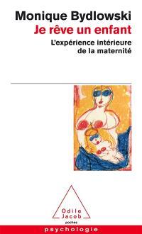 Je rêve un enfant : l'expérience intérieure de la maternité