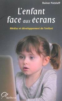 L'enfant face aux écrans : médias et développement de l'enfant