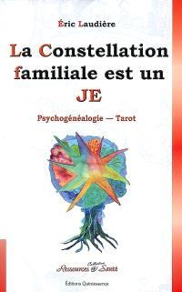 La constellation familiale est un je : constellations familliales, psychogénéalogie, tarot : constellations inspirées de l'enseignement d'Alexandro Jodorowsky