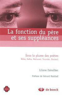 La fonction du père et ses suppléances : sous la plume des poètes : Rilke, Kafka, Mallarmé, Tournier, Flaubert