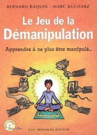 Le jeu de la démanipulation : apprendre à ne plus être manipulé...