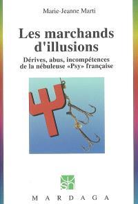 Les marchands d'illusions : dérives, abus, incompétences de la nébuleuse psy française