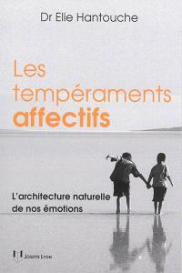 Les tempéraments affectifs : l'architecture naturelle de nos émotions
