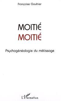 Moitié moitié : psychogénéalogie du métissage