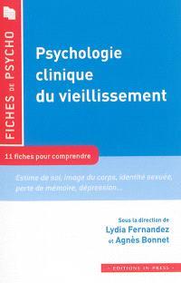 Psychologie clinique du vieillissement : 11 fiches pour comprendre le concept : estime de soi, image du corps, identité sexuée, perte de mémoire, dépression...