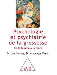 Psychologie et psychiatrie de la grossesse : de la femme à la mère
