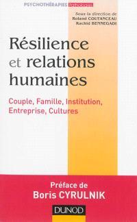 Résilience et relations humaines : couple, famille, institution, entreprise, cultures