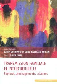 Transmission familiale et interculturelle : ruptures, aménagements, création