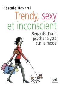 Trendy, sexy et inconscient : regards d'une psychanalyste sur la mode