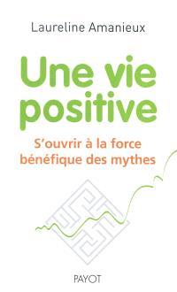 Une vie positive : s'ouvrir à la force bénéfique des mythes