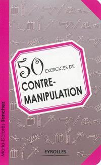 50 exercices de contre-manipulation