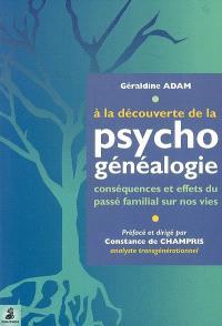 A la découverte de... la psychogénéalogie : conséquences et effets du passé familial sur nos vies