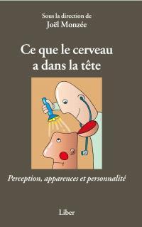 Ce que le cerveau a dans la tête  : perception, apparences et personnalité